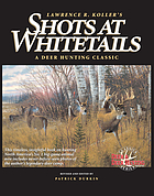 Lawrence R. Koller's shots at whitetails : a deer hunting classic