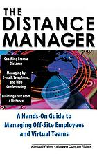 The distance manager : a hands-on guide to managing off-site employees and virtual teams