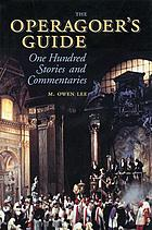 The operagoer's guide : one hundred stories and commentaries
