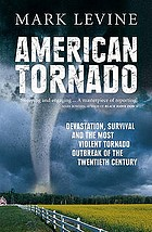 American tornado : devastation, survival, and the most violent tornado outbreak of the twentieth century