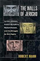 The walls of Jericho : Lyndon Johnson, Hubert Humphrey, Richard Russell, and the struggle for civil rights