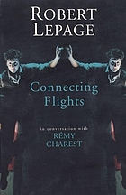 Robert Lepage : connecting flights