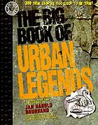 The big book of urban legends : adapted from the works of Jan Harold BrunvandThe big book of urban legends : 200 true stories too good to be true