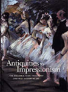 Antiquities to Impressionism : the William A. Clark collection, Corcoran Gallery of Art