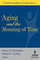 Aging and the meaning of time : a multidisciplinary exploration