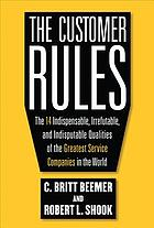 The customer rules : the 14 indispensible, irrefutable, and indisputable qualities of the greatest companies in the world