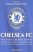 Chelsea FC : the official biography : the definitve story of the first 100 years
