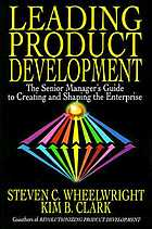 Leading product development : the senior manager's guide to creating and shaping the enterprise