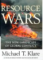 Resource wars : the new landscape of global conflict
