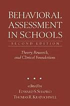 Behavioral assessment in schools : theory, research, and clinical foundations