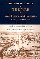 Historical memoir of the war in West Florida and Louisiana, in 1814-15. With an atlas. A facsim. reproduction of the 1816 ed