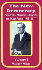 The new democracy : presidential messages, addresses, and other papers (1913-1917)