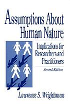 Assumptions about human nature : implications for researchers and practitioners