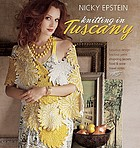 Knitting in Tuscany : fabulous design, luscious yarns, shopping secrets, food & wine, travel notes