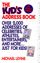 The kid's address book : over 1,500 addresses of celebrities, athletes, entertainers, and more-- just for kids!