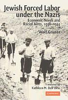 Jewish forced labor under the Nazis : economic needs and racial aims, 1938-1944