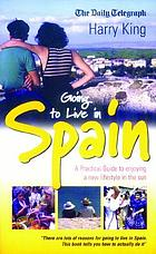 Going to live in Spain : a practical guide to enjoying a new lifestyle in the sun