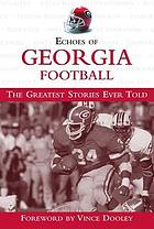 Echoes of Georgia football : the greatest stories ever told