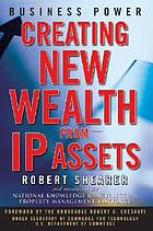Business power : creating new wealth from IP assets