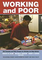 Working and poor : how economic and policy changes are affecting low-wage workers