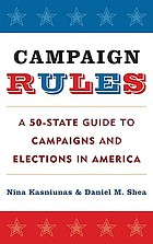 Campaign rules : a 50-state guide to campaigns and elections in America