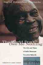 The world don't owe me nothing : the life and times of Delta bluesman Honeyboy Edwards