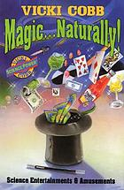 Magic ... naturally! : science entertainments & amusements
