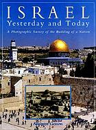 Israel yesterday and today : a photographic survey of the building of a nation
