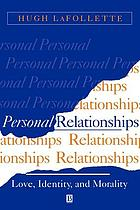Personal relationships : love, identity, and morality