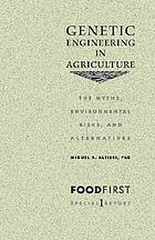 Genetic engineering in agriculture : the myths, environmental risks, and alternatives