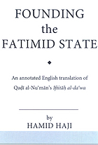 Founding the Fatimid state : the rise of an early Islamic empire : an annotated English translation of al-Qāḍī al-Nuʻmān's Iftitāḥ al-Daʻwa