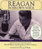 Reagan in his own voice Ronal Reagan 's radio adresses [from the late 1970s] : includes an enhanced CD of the handwritten text of Reagan adressesReagan, in his own voice
