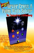 Never cross a palm with silver : a radical new approach to the Bible, Divination and destiny