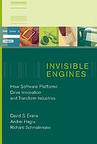 Invisible engines : how software platforms drive innovation and transform industries