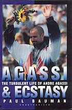 Agassi and ecstasy : the turbulent life of Andre Agassi