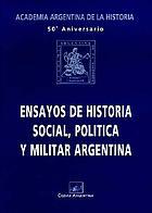 Ensayos de historia social, política y militar argentina