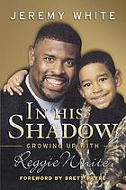 In his shadow : growing up with Reggie White