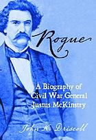 Rogue : a biography of Civil War General Justus McKinstry