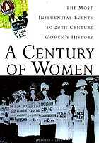 A century of women : the most influential events in twentieth-century women's history