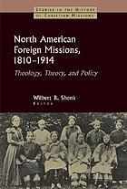 North American foreign missions, 1810-1914 : theology, theory, and policy