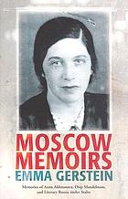 Moscow memoirs : memories of Anna Akhmatova, Osip Mandelstam, and literary Russia under Stalin