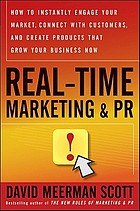 Real-time marketing & PR : how to instantly engage your market, connect with customers, and create products that grow your business now