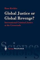 Global justice or global revenge? : international criminal justice at the crossroads : philosophical reflections on the principles of the international legal order published on the occasion of the thirtieth anniversary of the foundation of the International Progress Organization
