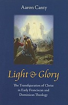 Light & glory : the transfiguration of Christ in early Franciscan and Dominican theology