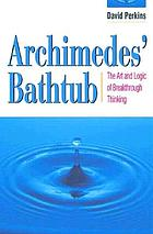 Archimedes' bathtub : the art and logic of breakthrough thinking