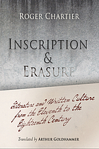 Inscription and erasure : literature and written culture from the eleventh to the eighteenth century