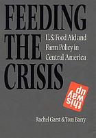 Feeding the crisis : U.S. food aid and farm policy in Central America