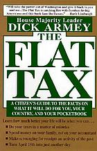 The flat tax : a citizen's guide to the facts on what it will do for you, your country, and your pocketbook
