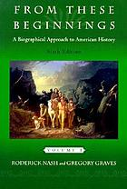 From these beginnings ... : a biographical approach to American history
