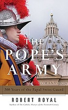 The Pope's army : 500 years of the Papal Swiss Guard